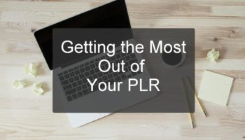 Getting the Most Out of Your PLR