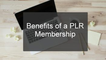 Benefits of a PLR Membership
