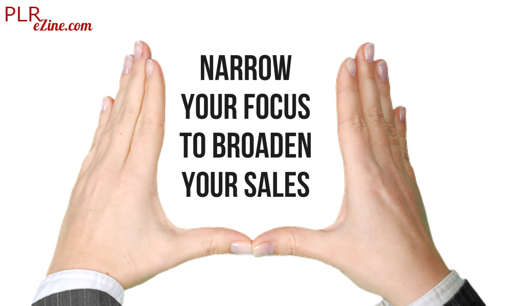 narrow your focus to broaden your sales